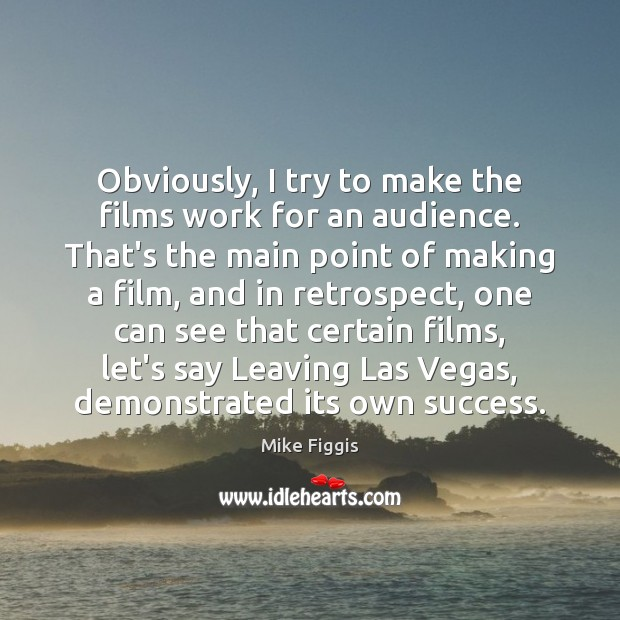 Obviously, I try to make the films work for an audience. That's Mike Figgis Picture Quote