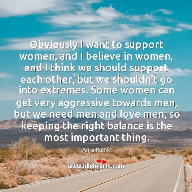 Image, Obviously I want to support women, and I believe in women, and