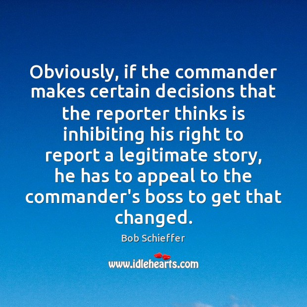Image, Obviously, if the commander makes certain decisions that the reporter thinks is