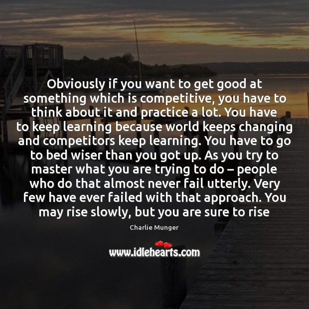 Image, Obviously if you want to get good at something which is competitive,