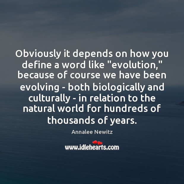 "Image, Obviously it depends on how you define a word like ""evolution,"" because"