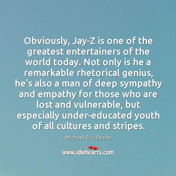 Obviously, Jay-Z is one of the greatest entertainers of the world today. Michael Eric Dyson Picture Quote