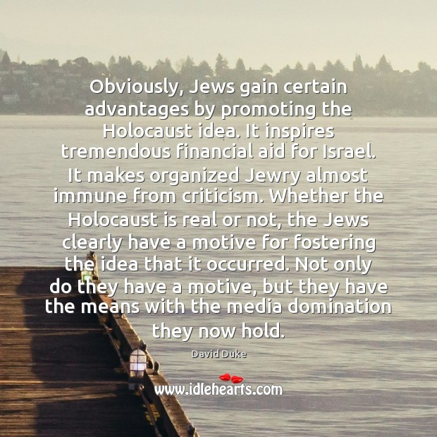 Obviously, Jews gain certain advantages by promoting the Holocaust idea. It inspires David Duke Picture Quote