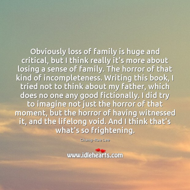 Obviously loss of family is huge and critical, but I think really Image