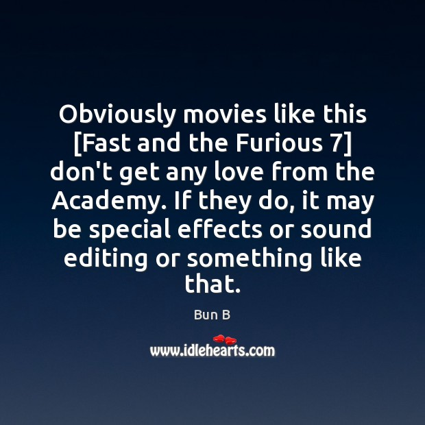 Image, Obviously movies like this [Fast and the Furious 7] don't get any love