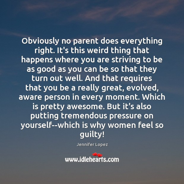 Obviously no parent does everything right. It's this weird thing that happens Guilty Quotes Image