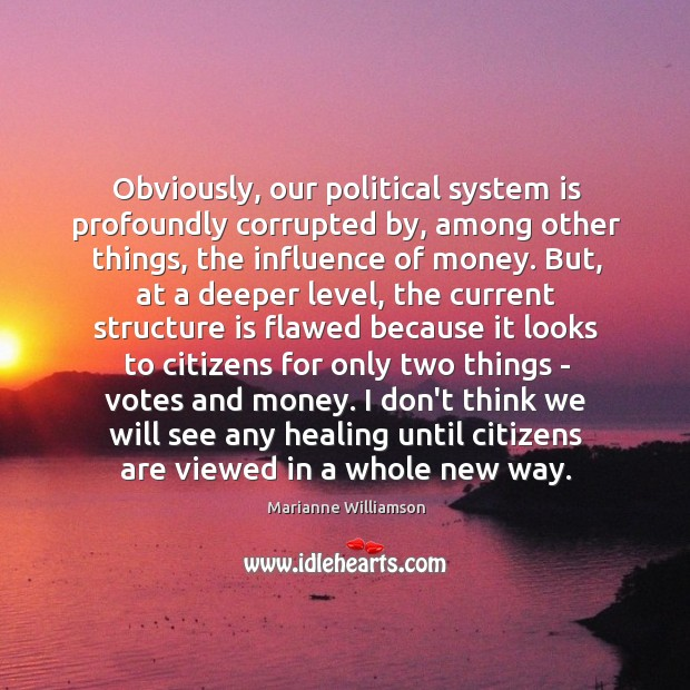 Obviously, our political system is profoundly corrupted by, among other things, the Image