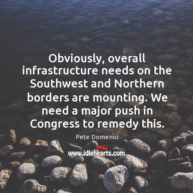 Obviously, overall infrastructure needs on the southwest and northern borders are mounting. Image