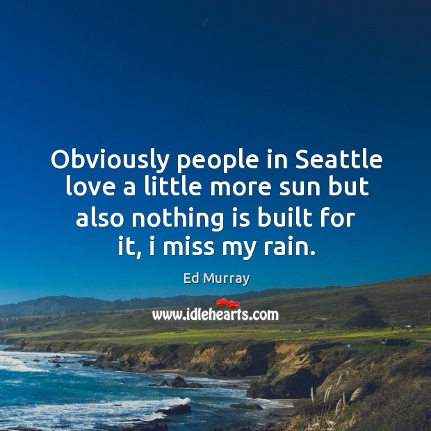 Obviously people in Seattle love a little more sun but also nothing Image