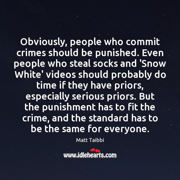 Obviously, people who commit crimes should be punished. Even people who steal Image