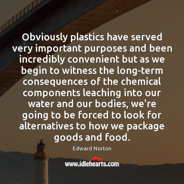 Image, Obviously plastics have served very important purposes and been incredibly convenient but
