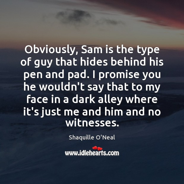 Image, Obviously, Sam is the type of guy that hides behind his pen