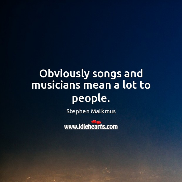 Obviously songs and musicians mean a lot to people. Image