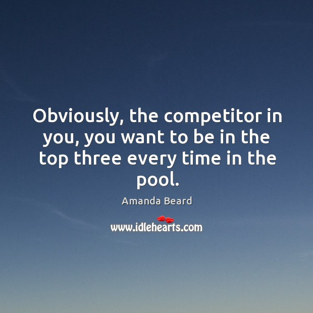 Image, Obviously, the competitor in you, you want to be in the top three every time in the pool.