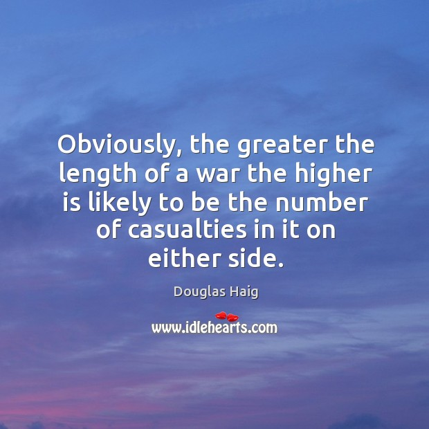 Obviously, the greater the length of a war the higher is likely to be the number of casualties in it on either side. Image