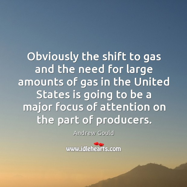 Image, Obviously the shift to gas and the need for large amounts of gas in the united states