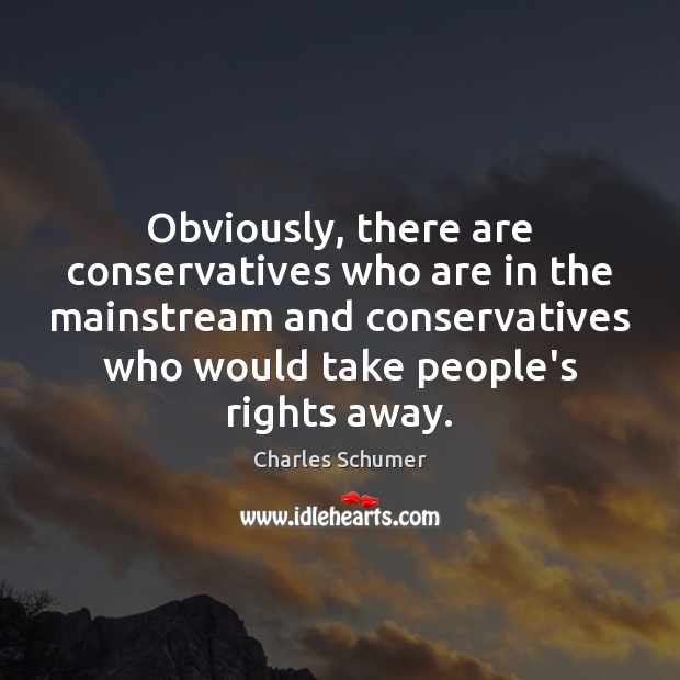 Obviously, there are conservatives who are in the mainstream and conservatives who Image