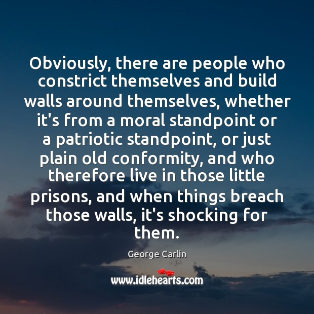 Obviously, there are people who constrict themselves and build walls around themselves, Image