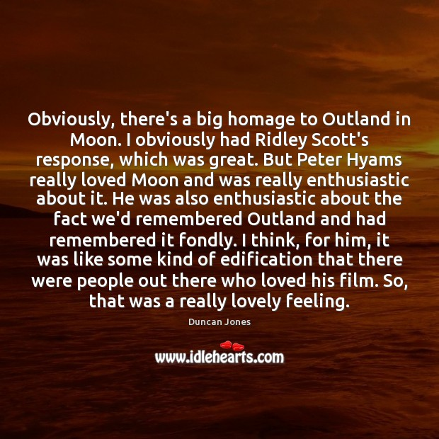 Image, Obviously, there's a big homage to Outland in Moon. I obviously had