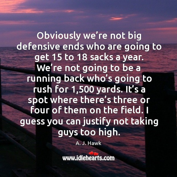 Image, Obviously we're not big defensive ends who are going to get 15 to 18 sacks a year.