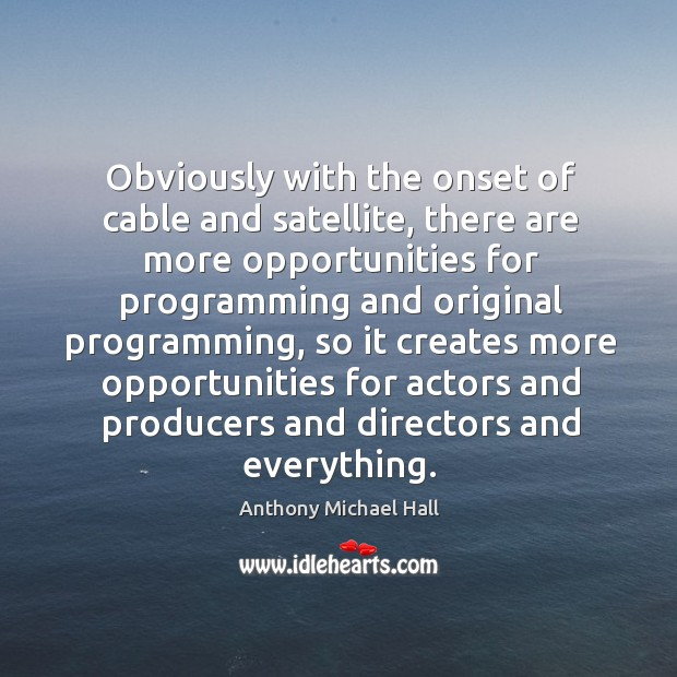 Obviously with the onset of cable and satellite, there are more opportunities for Image