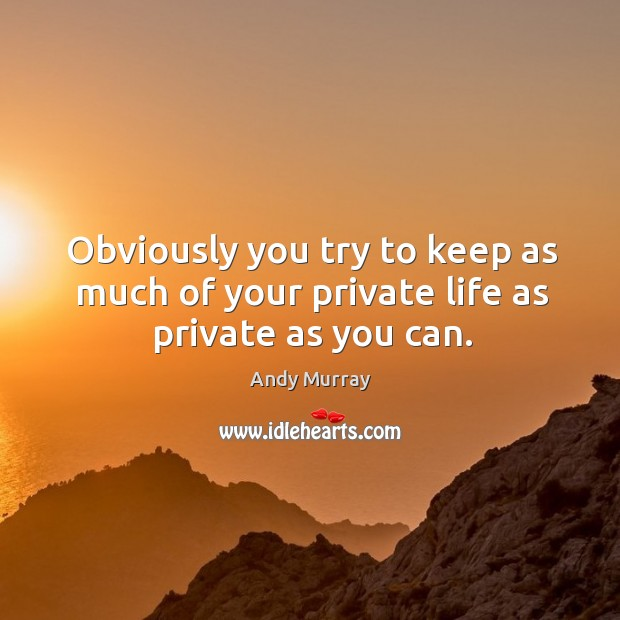 Image, Obviously you try to keep as much of your private life as private as you can.