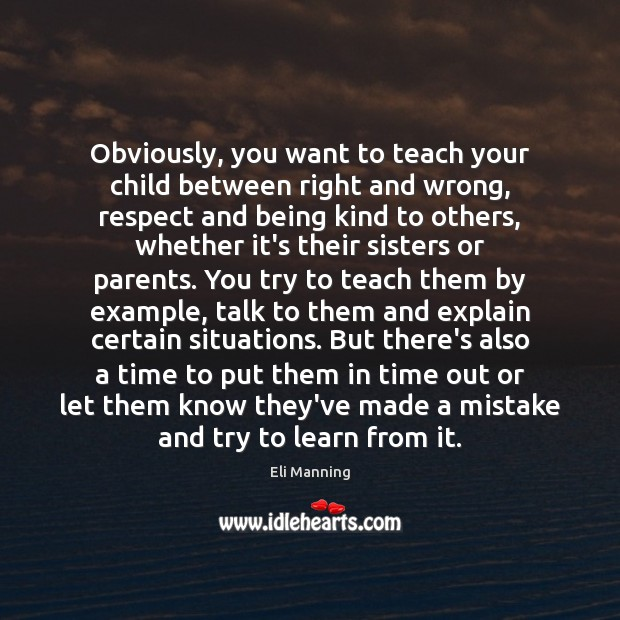 Obviously, you want to teach your child between right and wrong, respect Eli Manning Picture Quote