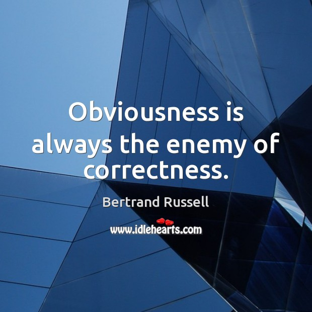 Obviousness is always the enemy of correctness. Image