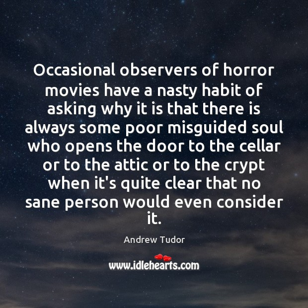 Image, Occasional observers of horror movies have a nasty habit of asking why