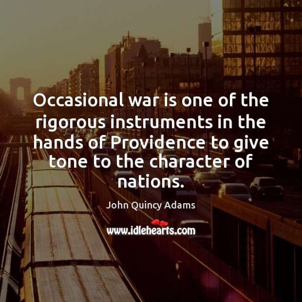 Occasional war is one of the rigorous instruments in the hands of John Quincy Adams Picture Quote