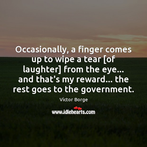 Occasionally, a finger comes up to wipe a tear [of laughter] from Image