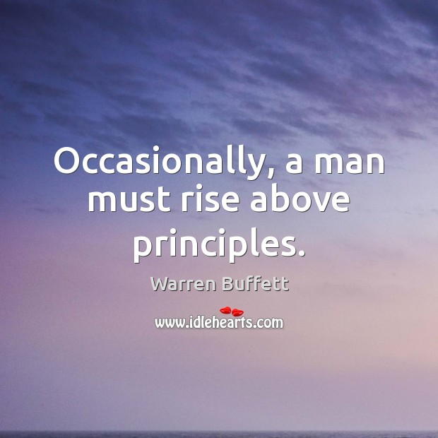 Image, Occasionally, a man must rise above principles.