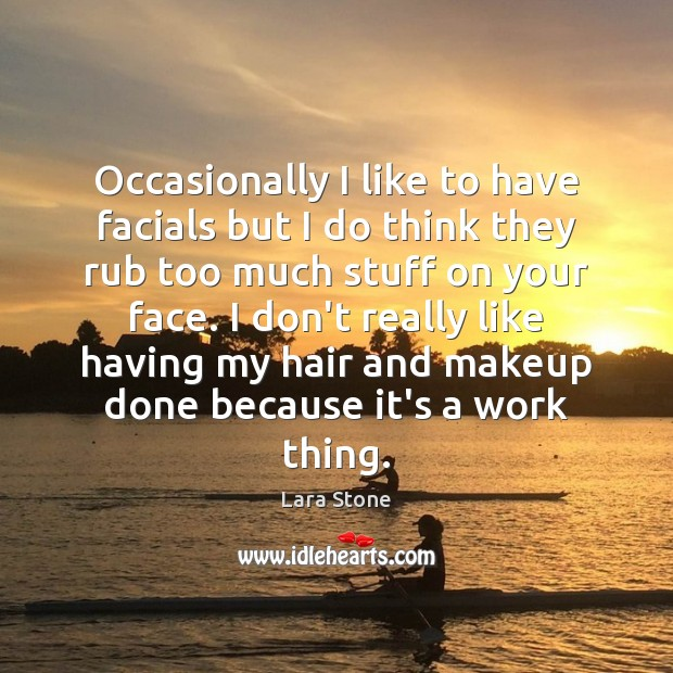 Lara Stone Picture Quote image saying: Occasionally I like to have facials but I do think they rub