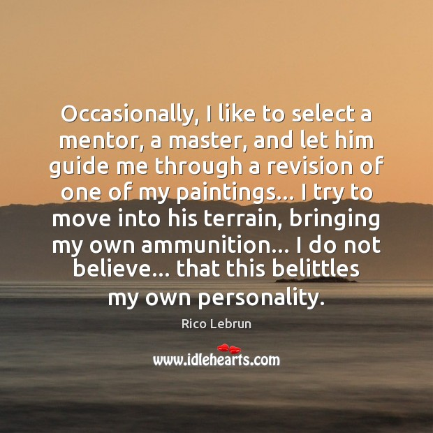 Image, Occasionally, I like to select a mentor, a master, and let him