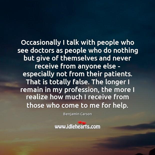 Occasionally I talk with people who see doctors as people who do Benjamin Carson Picture Quote