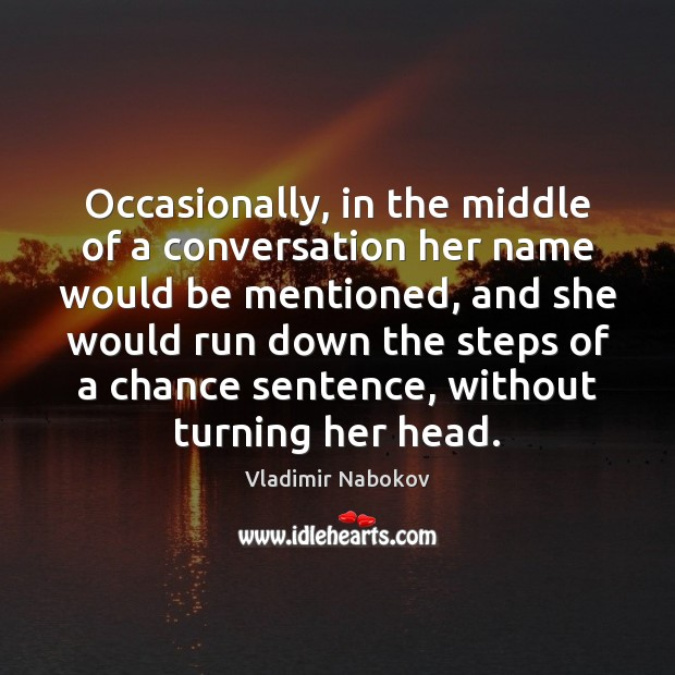 Occasionally, in the middle of a conversation her name would be mentioned, Image