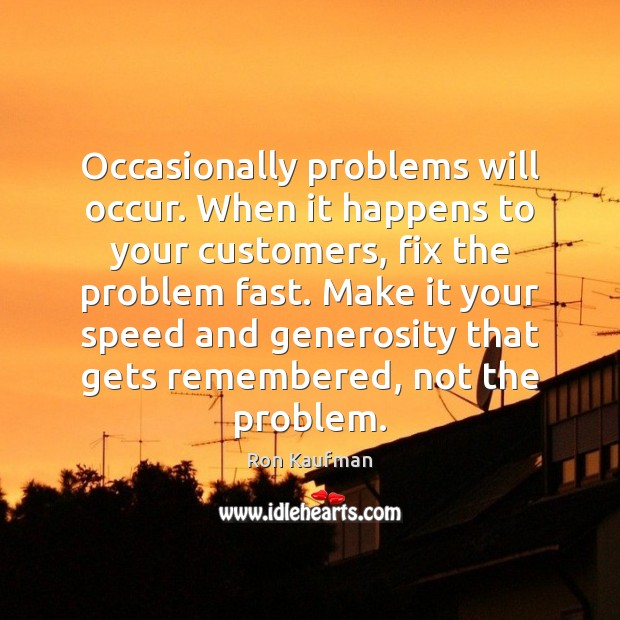 Occasionally problems will occur. When it happens to your customers, fix the Ron Kaufman Picture Quote
