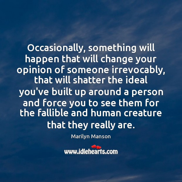 Image, Occasionally, something will happen that will change your opinion of someone irrevocably,