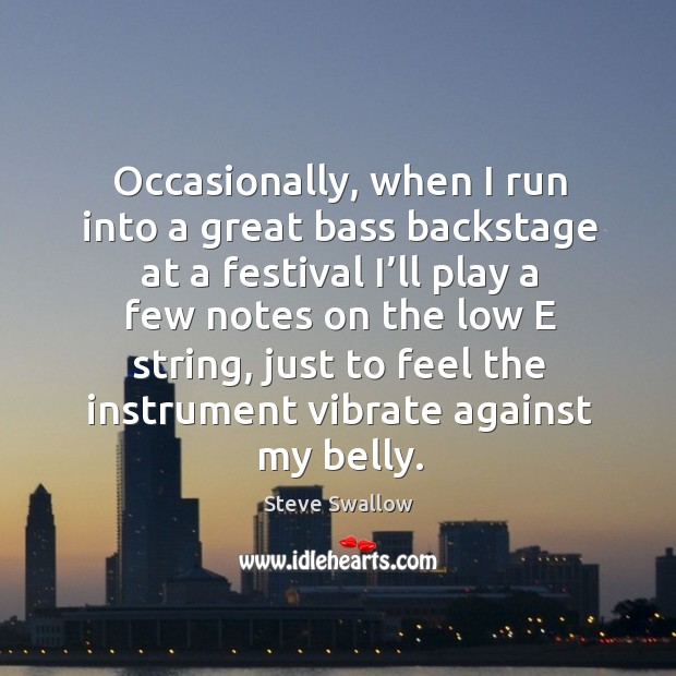 Occasionally, when I run into a great bass backstage at a festival I'll play a few notes Image