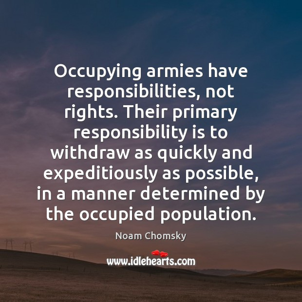 Occupying armies have responsibilities, not rights. Their primary responsibility is to withdraw Image