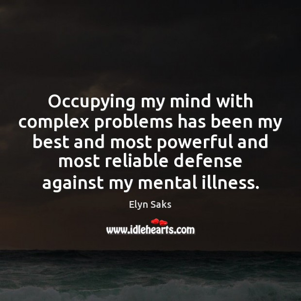 Occupying my mind with complex problems has been my best and most Image