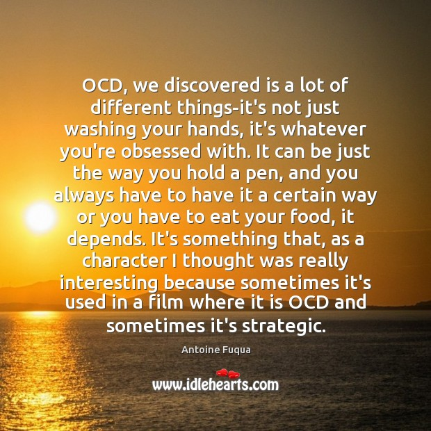 Image, OCD, we discovered is a lot of different things-it's not just washing