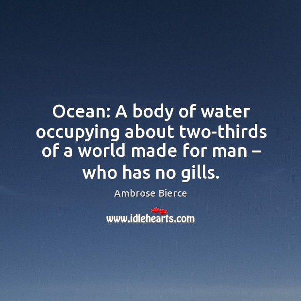 Image, Ocean: a body of water occupying about two-thirds of a world made for man – who has no gills.