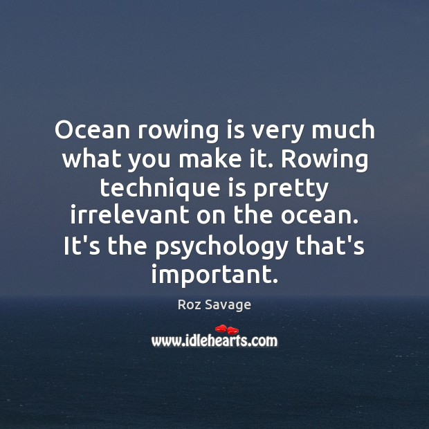 Image, Ocean rowing is very much what you make it. Rowing technique is