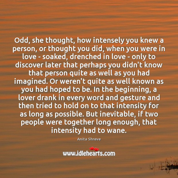 Odd, she thought, how intensely you knew a person, or thought you Image