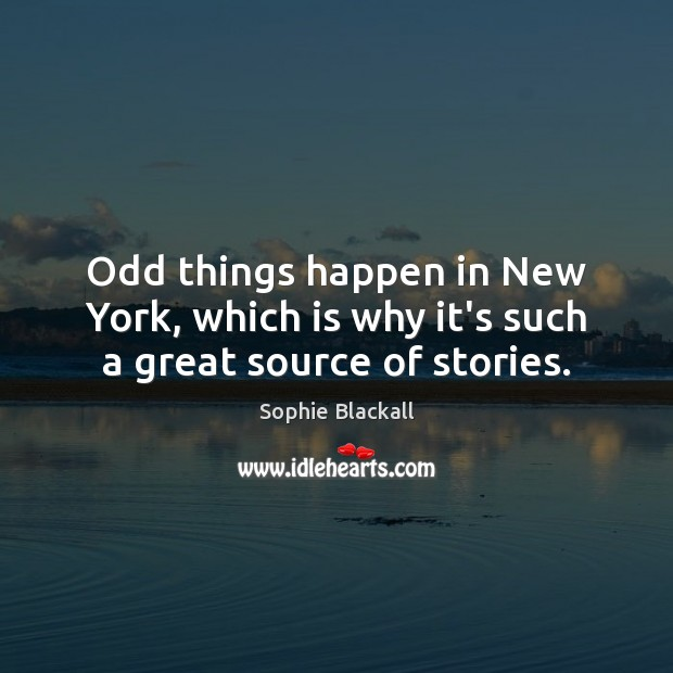 Odd things happen in New York, which is why it's such a great source of stories. Sophie Blackall Picture Quote