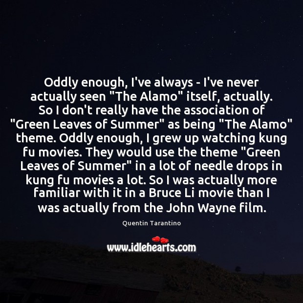 """Image, Oddly enough, I've always – I've never actually seen """"The Alamo"""" itself,"""