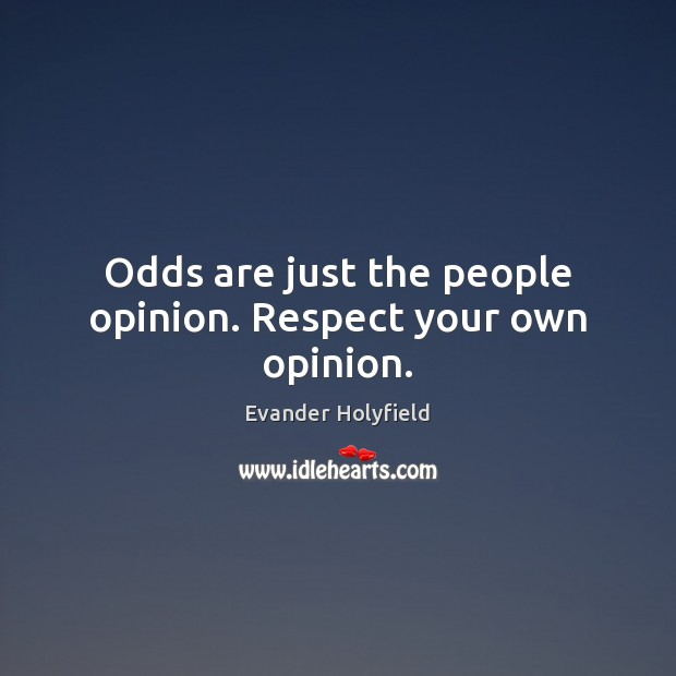 Odds are just the people opinion. Respect your own opinion. Image