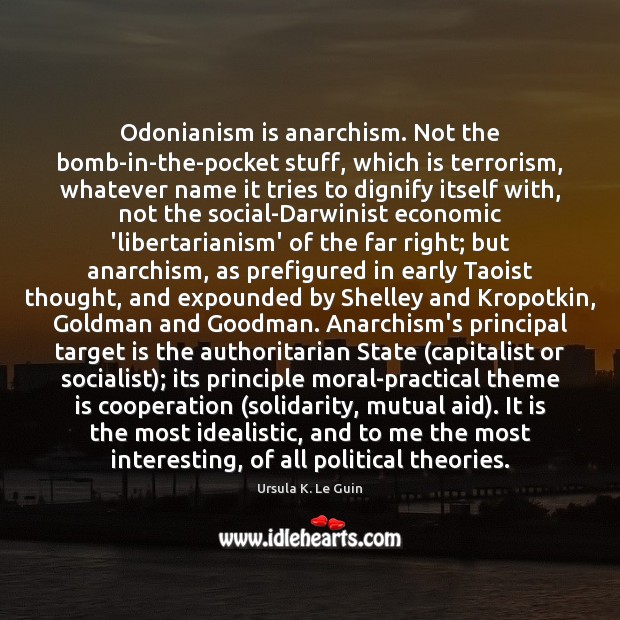 Odonianism is anarchism. Not the bomb-in-the-pocket stuff, which is terrorism, whatever name Image
