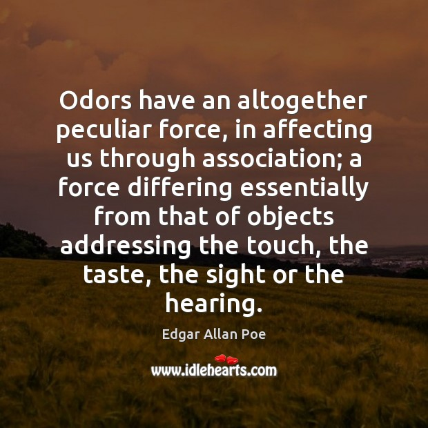 Odors have an altogether peculiar force, in affecting us through association; a Image